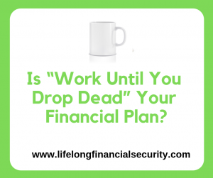 "Is ""Work Until You Drop Dead"" Your Financial Plan e1597712212235"
