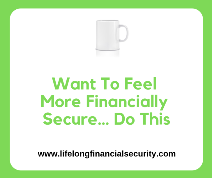 Want To Feel More Financially Secure… Do This | Lifelong Financial