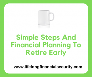 Simple Steps And Financial Planning To Retire Early