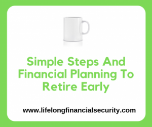 Simple Steps And Financial Planning To Retire Early e1597709752824